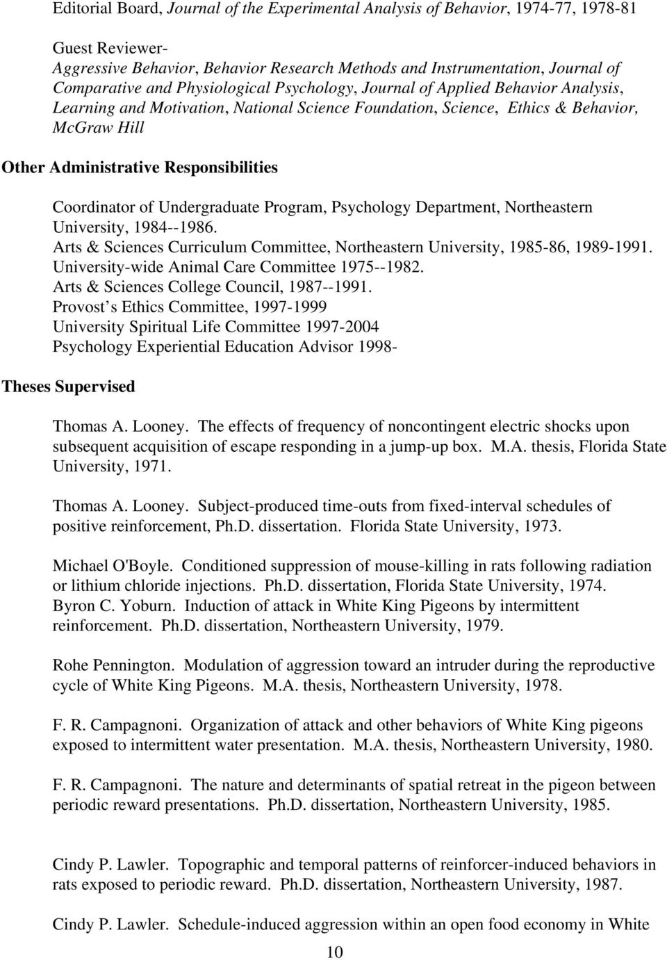 Coordinator of Undergraduate Program, Psychology Department, Northeastern University, 1984--1986. Arts & Sciences Curriculum Committee, Northeastern University, 1985-86, 1989-1991.