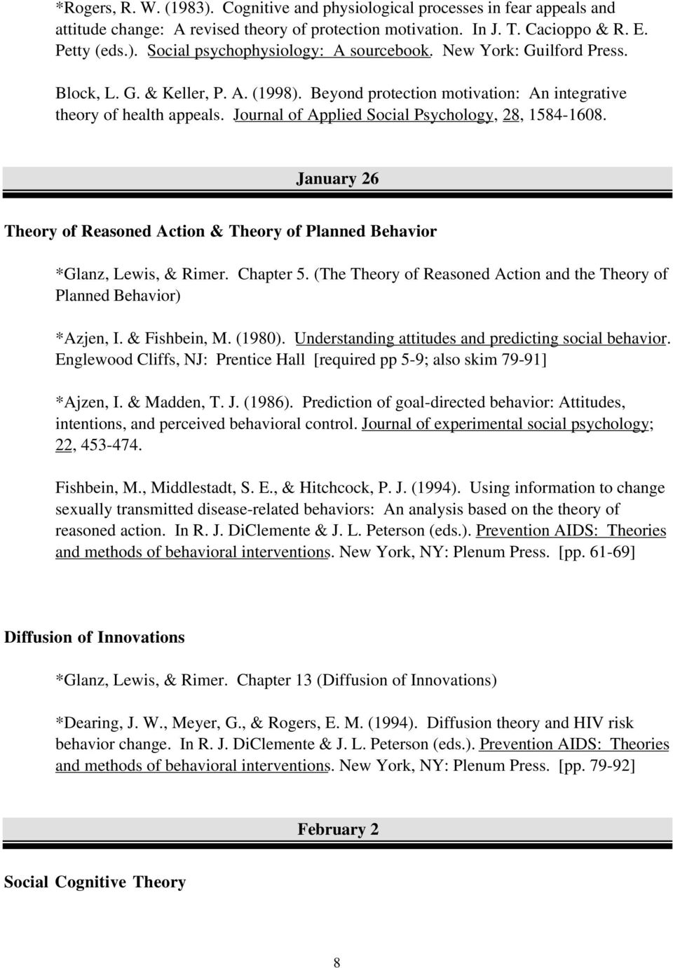 January 26 Theory of Reasoned Action & Theory of Planned Behavior *Glanz, Lewis, & Rimer. Chapter 5. (The Theory of Reasoned Action and the Theory of Planned Behavior) *Azjen, I. & Fishbein, M.