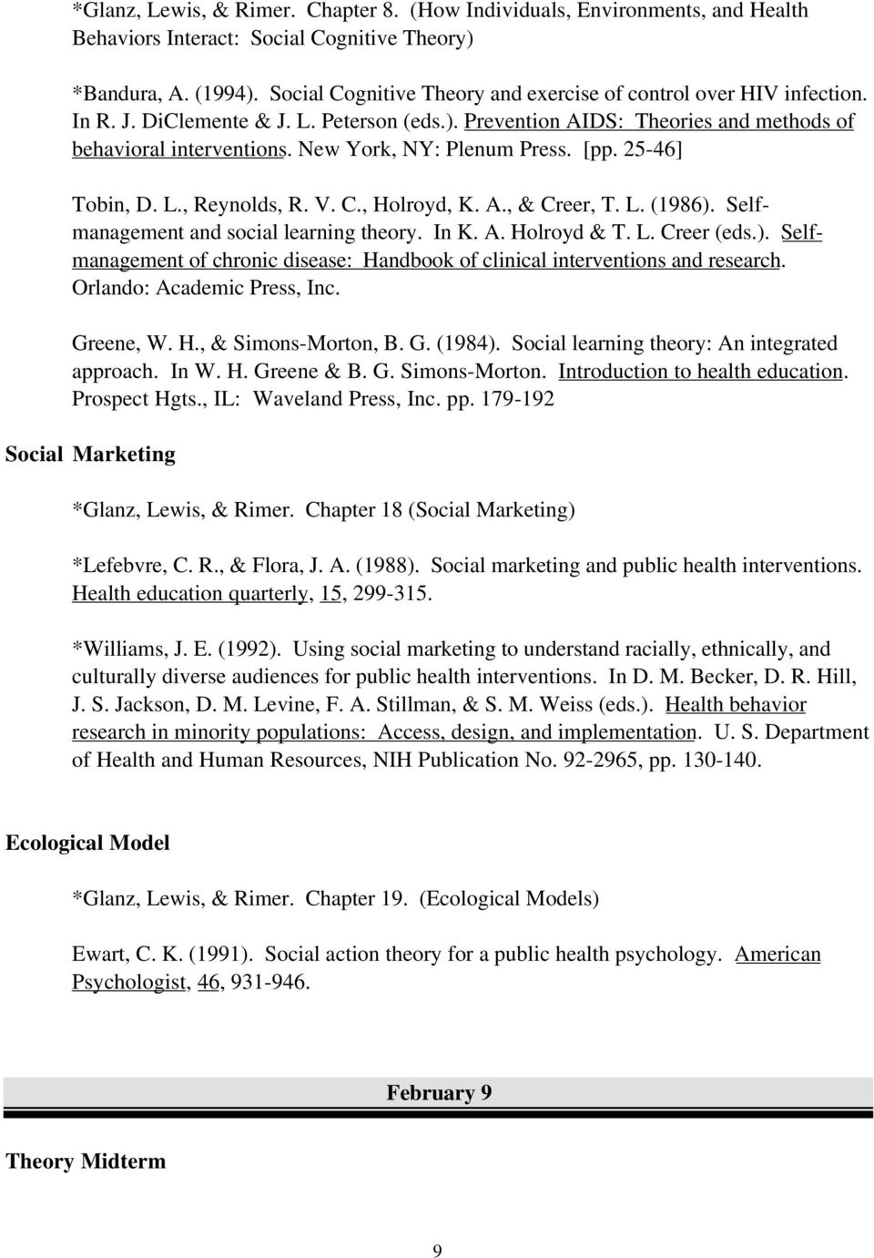 New York, NY: Plenum Press. [pp. 25-46] Tobin, D. L., Reynolds, R. V. C., Holroyd, K. A., & Creer, T. L. (1986). Selfmanagement and social learning theory. In K. A. Holroyd & T. L. Creer (eds.). Selfmanagement of chronic disease: Handbook of clinical interventions and research.