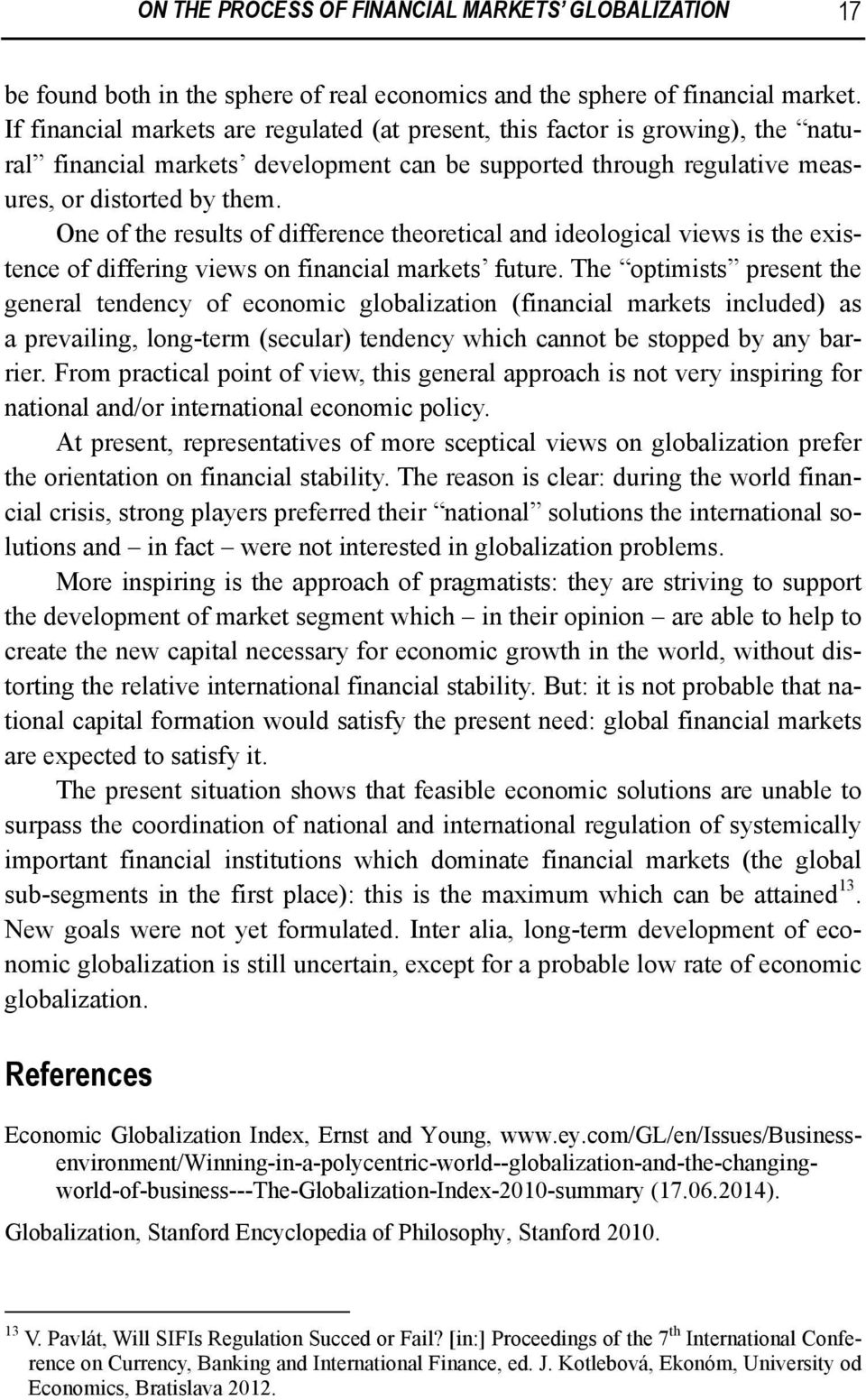 One of the results of difference theoretical and ideological views is the existence of differing views on financial markets future.