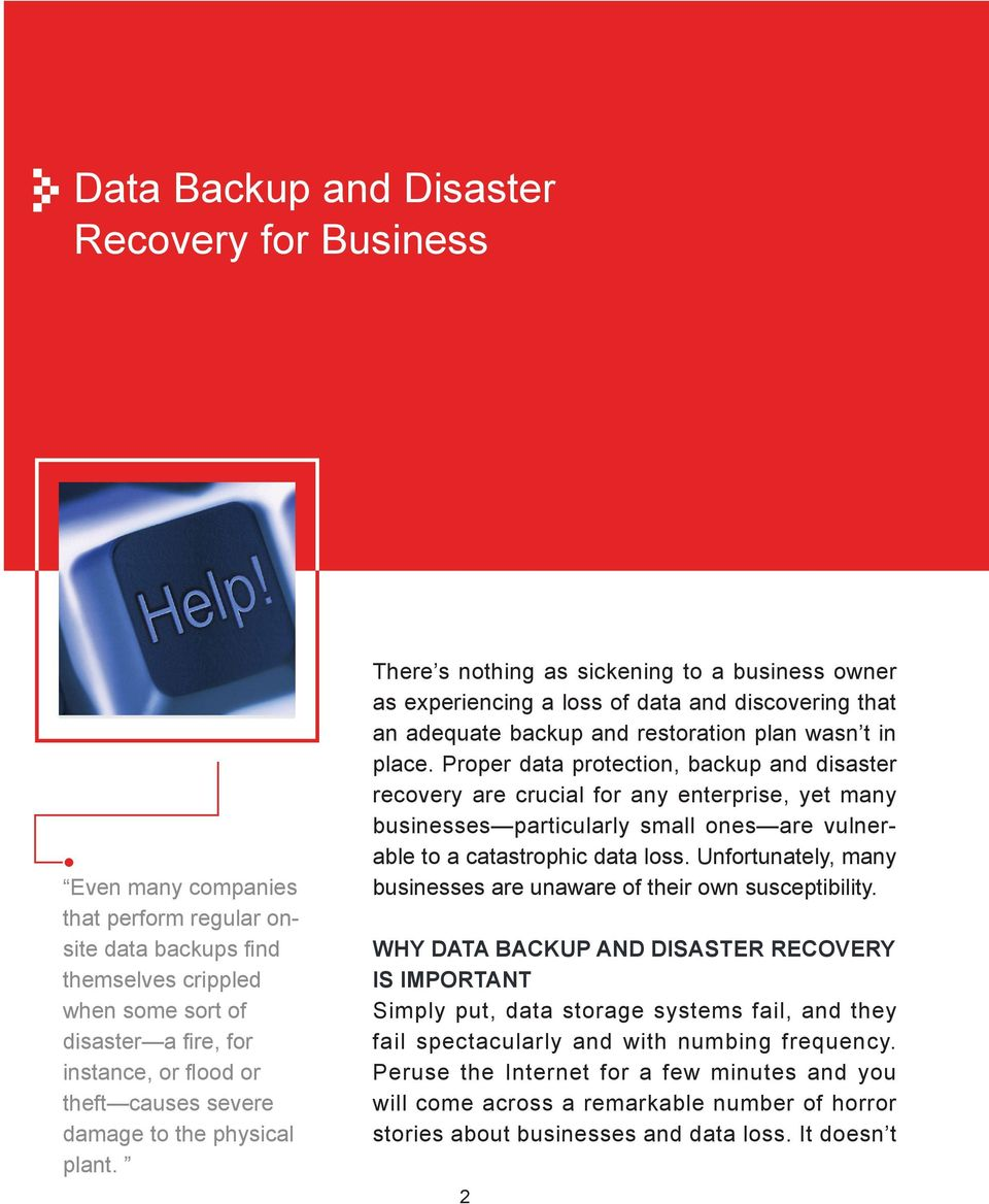 There s nothing as sickening to a business owner as experiencing a loss of data and discovering that an adequate backup and restoration plan wasn t in place.