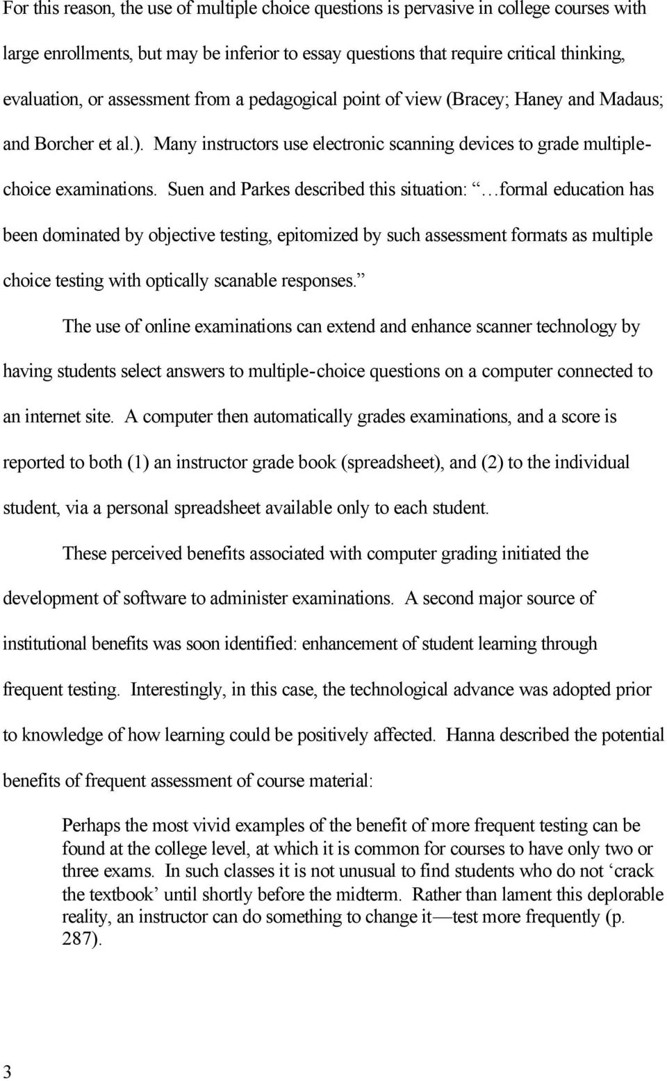 Suen and Parkes described this situation: formal education has been dominated by objective testing, epitomized by such assessment formats as multiple choice testing with optically scanable responses.