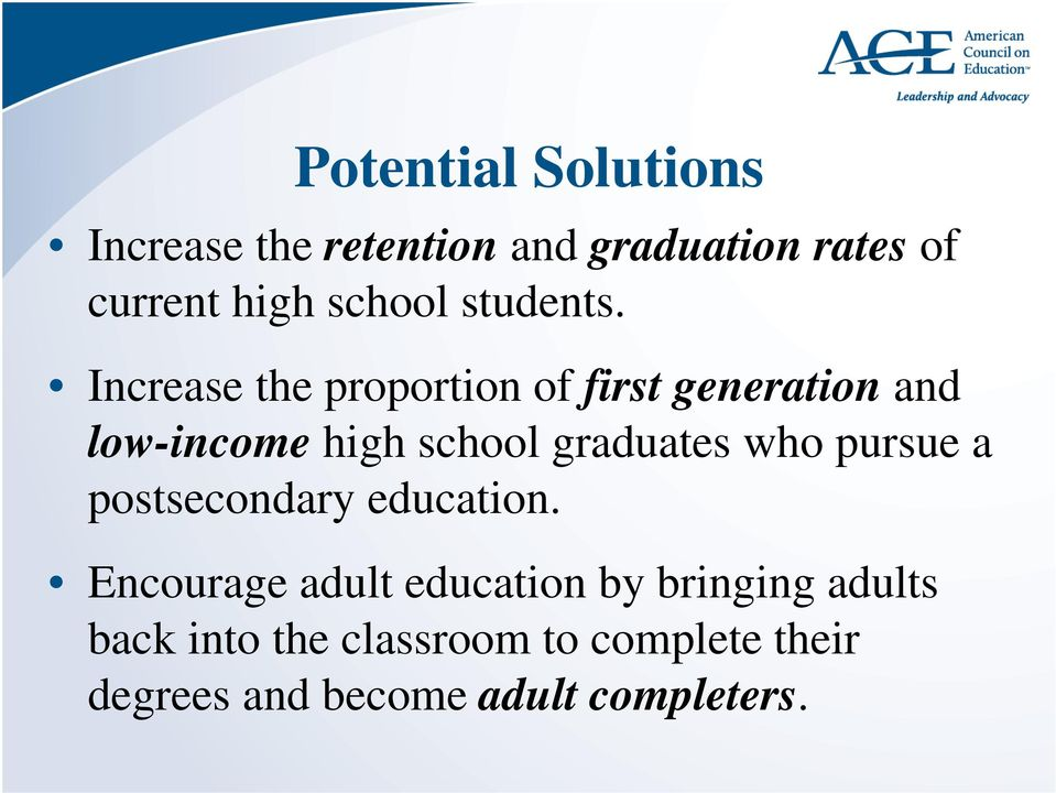 Increase the proportion of first generation and low-income high school graduates who