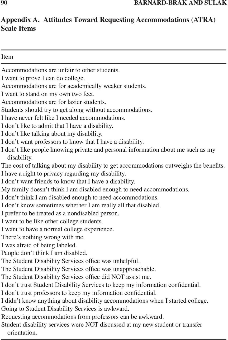I have never felt like I needed accommodations. I don t like to admit that I have a disability. I don t like talking about my disability. I don t want professors to know that I have a disability.