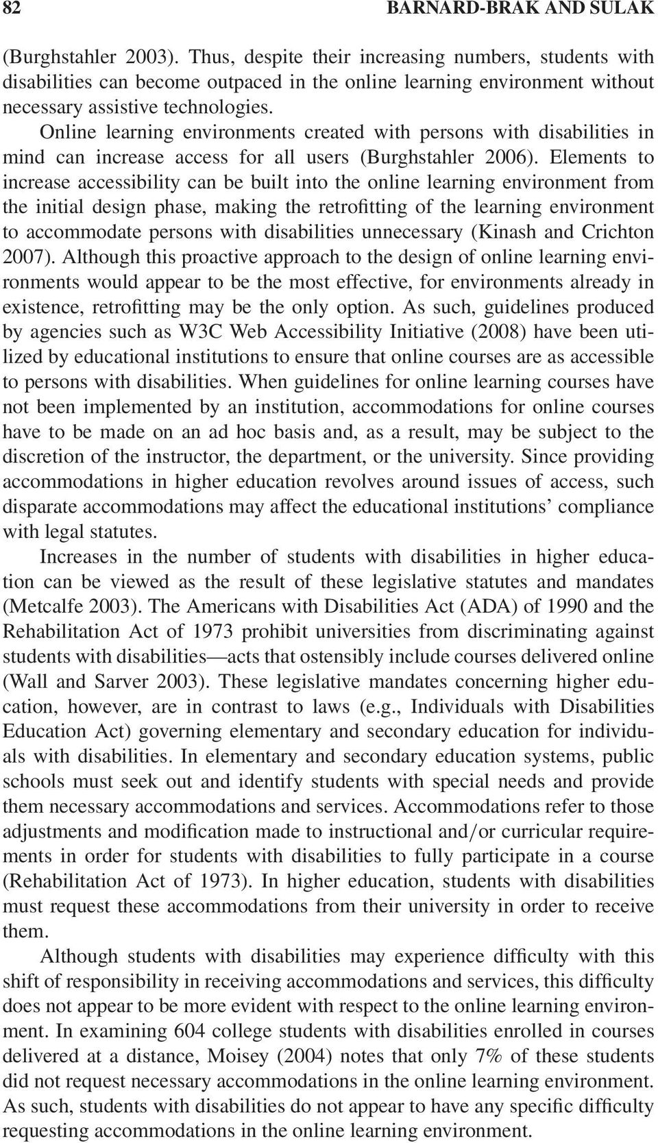 Online learning environments created with persons with disabilities in mind can increase access for all users (Burghstahler 2006).