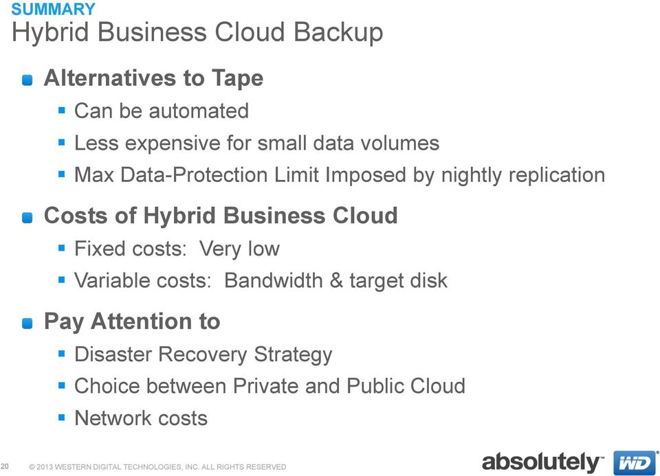 Hybrid Business Cloud Fixed costs: Very low Variable costs: Bandwidth & target disk Pay
