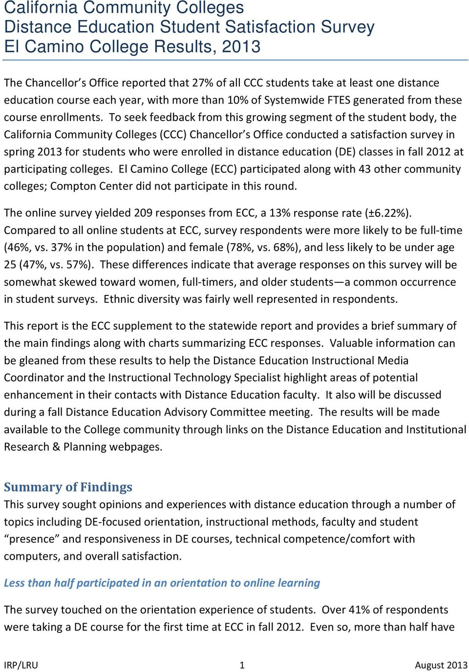 To seek feedback from this growing segment of the student body, the California Community Colleges (CCC) Chancellor s Office conducted a satisfaction survey in spring 2013 for students who were