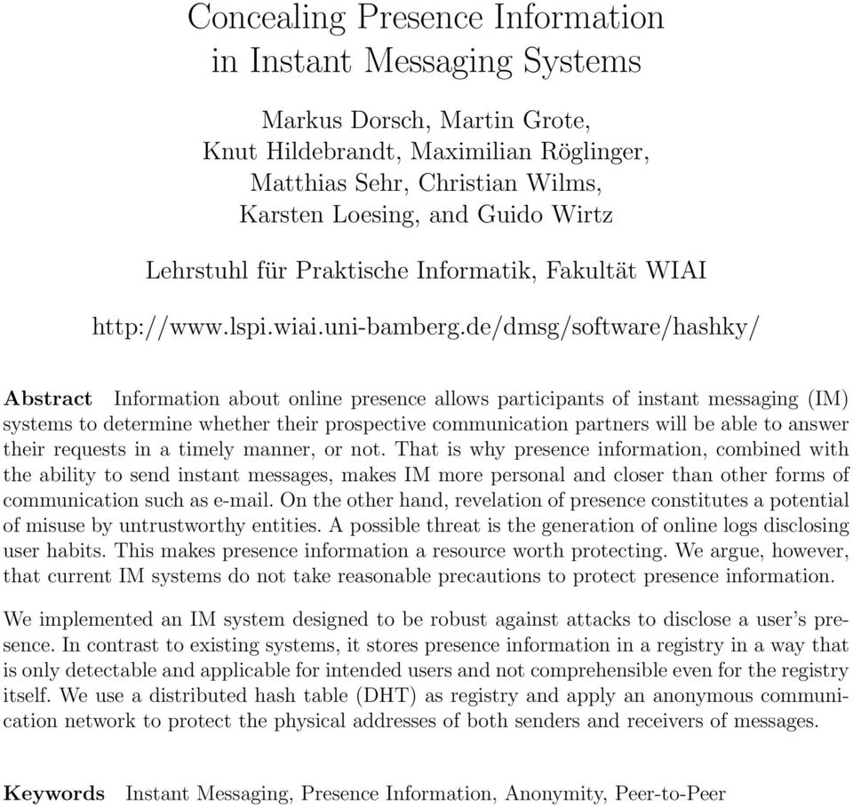 de/dmsg/software/hashky/ Abstract Information about online presence allows participants of instant messaging (IM) systems to determine whether their prospective communication partners will be able to