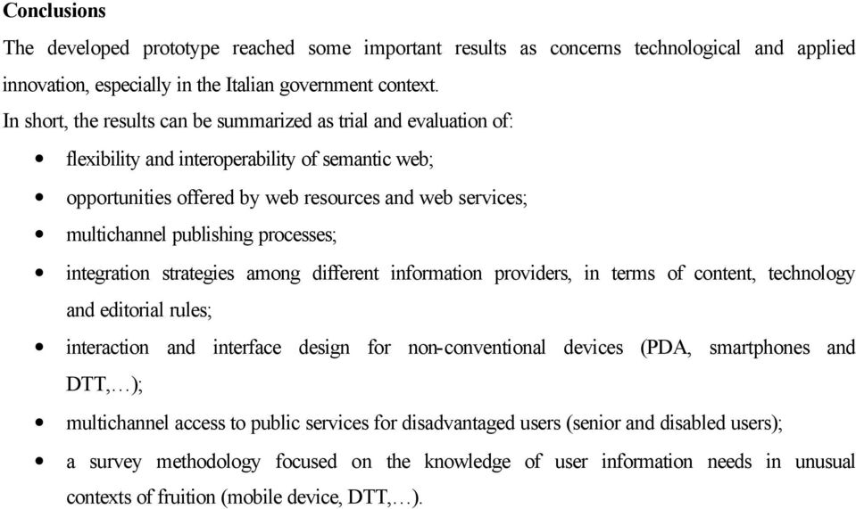 processes; integration strategies among different information providers, in terms of content, technology and editorial rules; interaction and interface design for non-conventional devices (PDA,