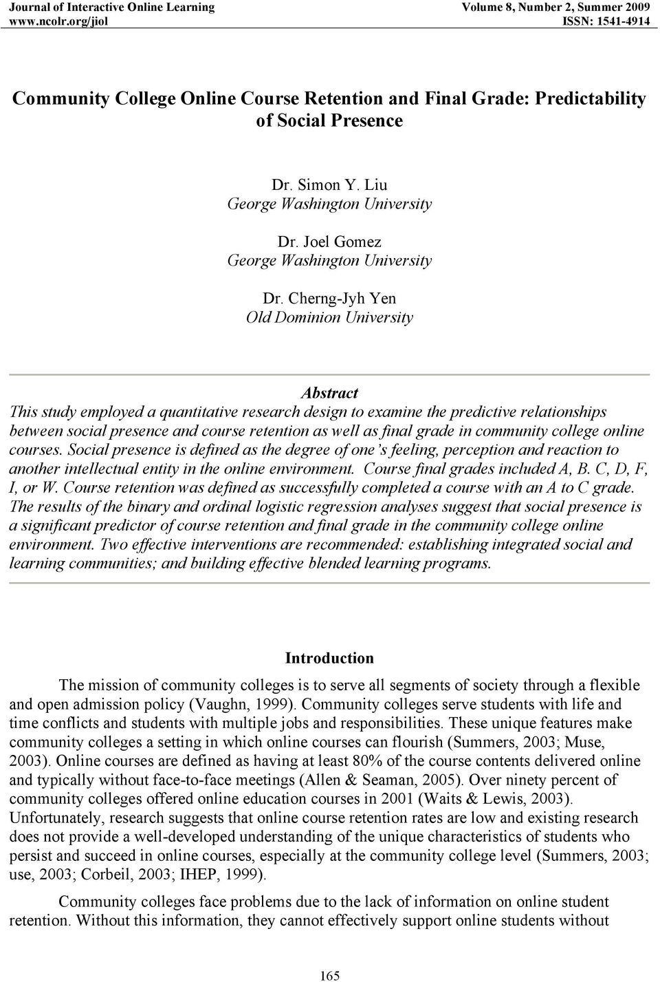 Cherng-Jyh Yen Old Dominion University Abstract This study employed a quantitative research design to examine the predictive relationships between social presence and course retention as well as
