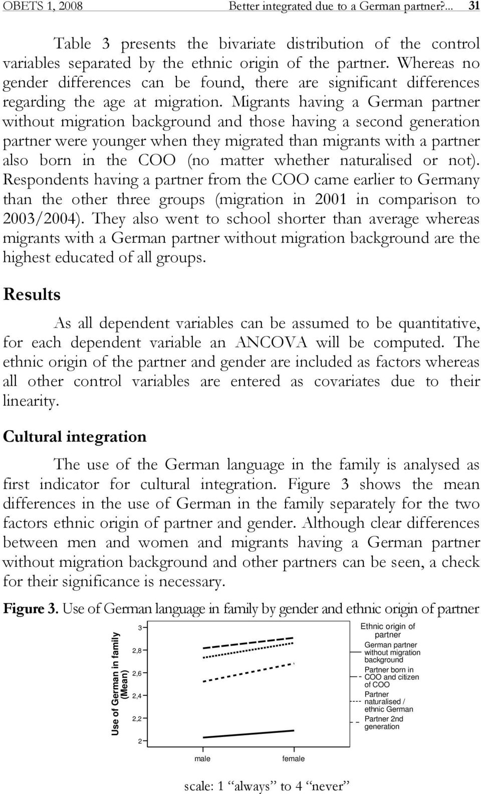 Migrants having a German partner without migration background and those having a second generation partner were younger when they migrated than migrants with a partner also born in the COO (no matter