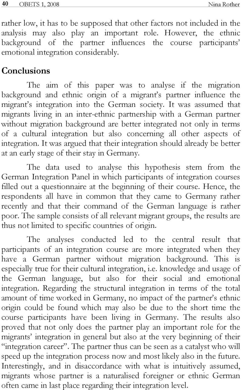 Conclusions The aim of this paper was to analyse if the migration background and ethnic origin of a migrant s partner influence the migrant s integration into the German society.