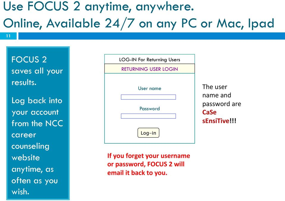 Log back into your account from the NCC career counseling website anytime, as often as you wish.