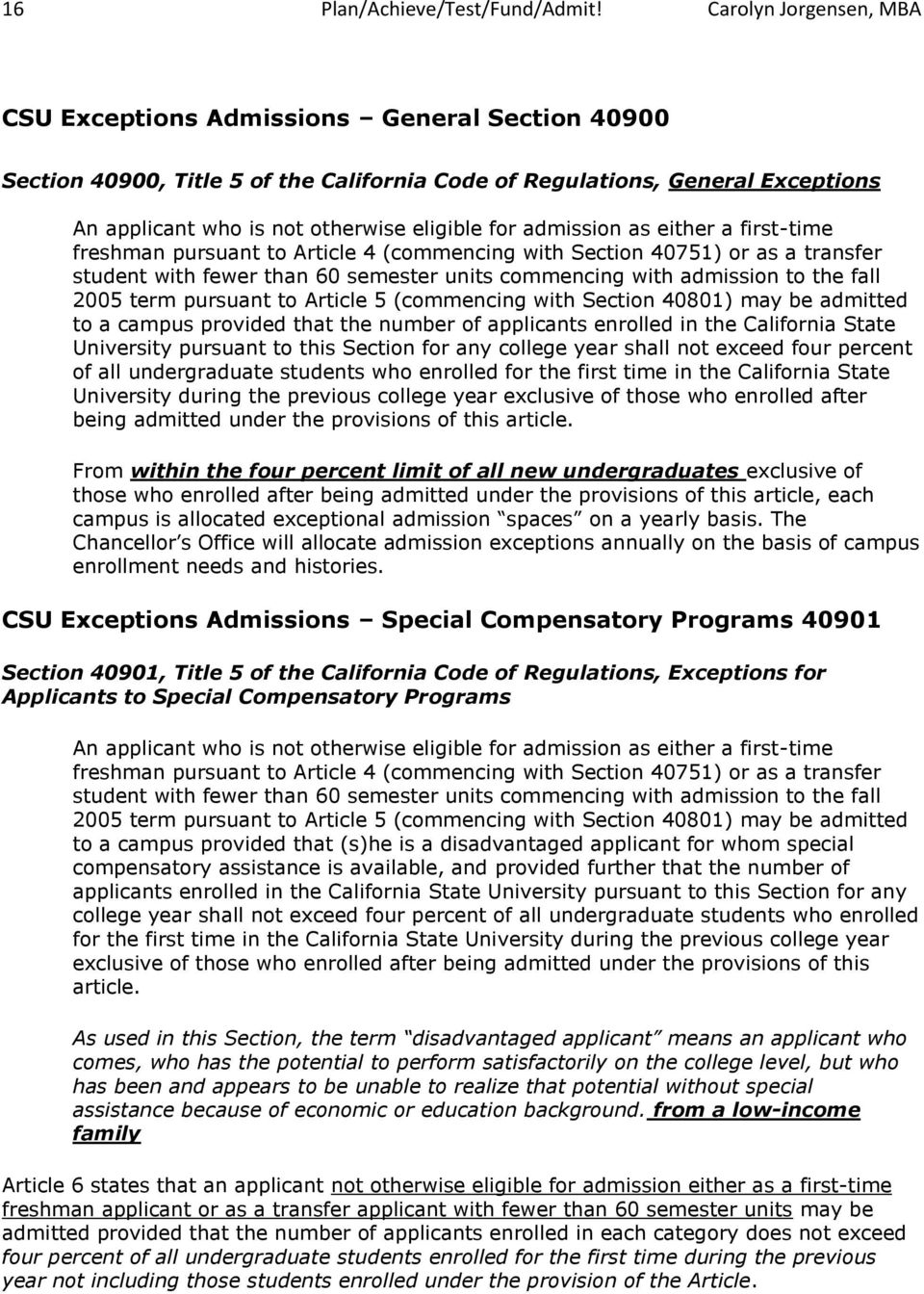admission as either a first-time freshman pursuant to Article 4 (commencing with Section 40751) or as a transfer student with fewer than 60 semester units commencing with admission to the fall 2005