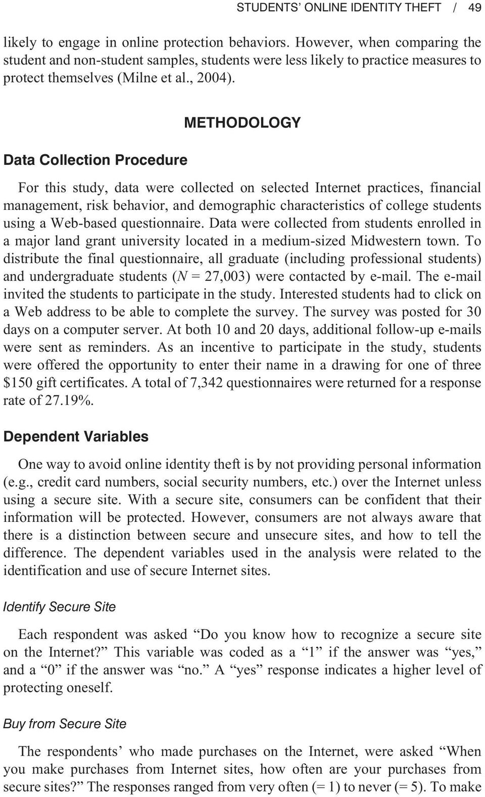 Data Collection Procedure METHODOLOGY For this study, data were collected on selected Internet practices, financial management, risk behavior, and demographic characteristics of college students