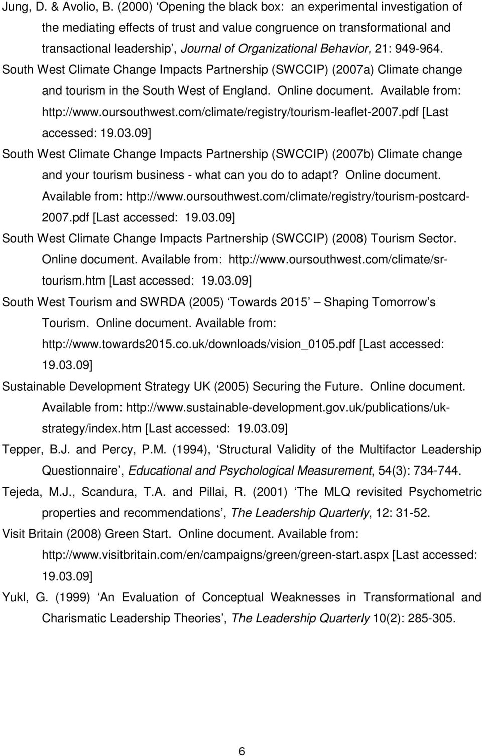 Behavior, 21: 949-964. South West Climate Change Impacts Partnership (SWCCIP) (2007a) Climate change and tourism in the South West of England. Online document. Available from: http://www.oursouthwest.