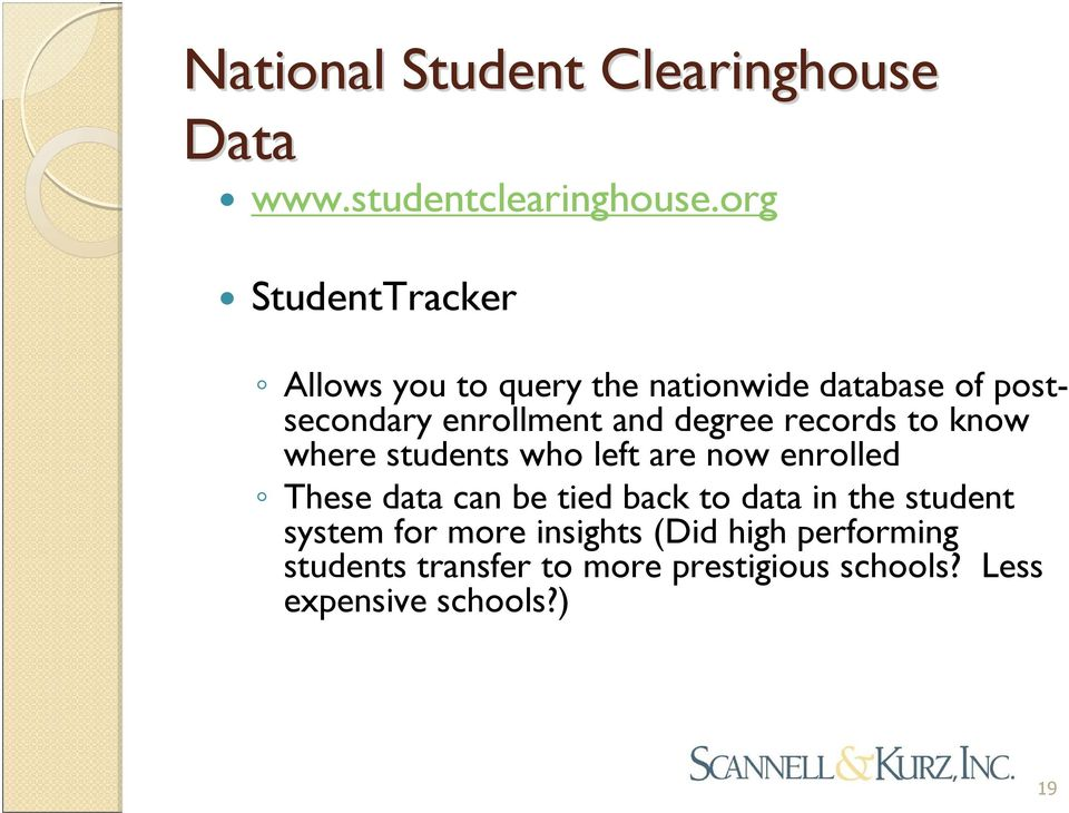 degree records to know where students who left are now enrolled These data can be tied back to