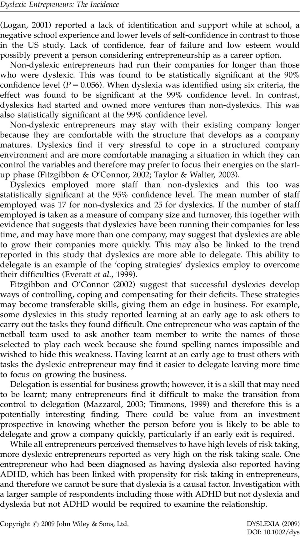 Non-dyslexic entrepreneurs had run their companies for longer than those who were dyslexic. This was found to be statistically significant at the 90% confidence level (P 5 0.056).