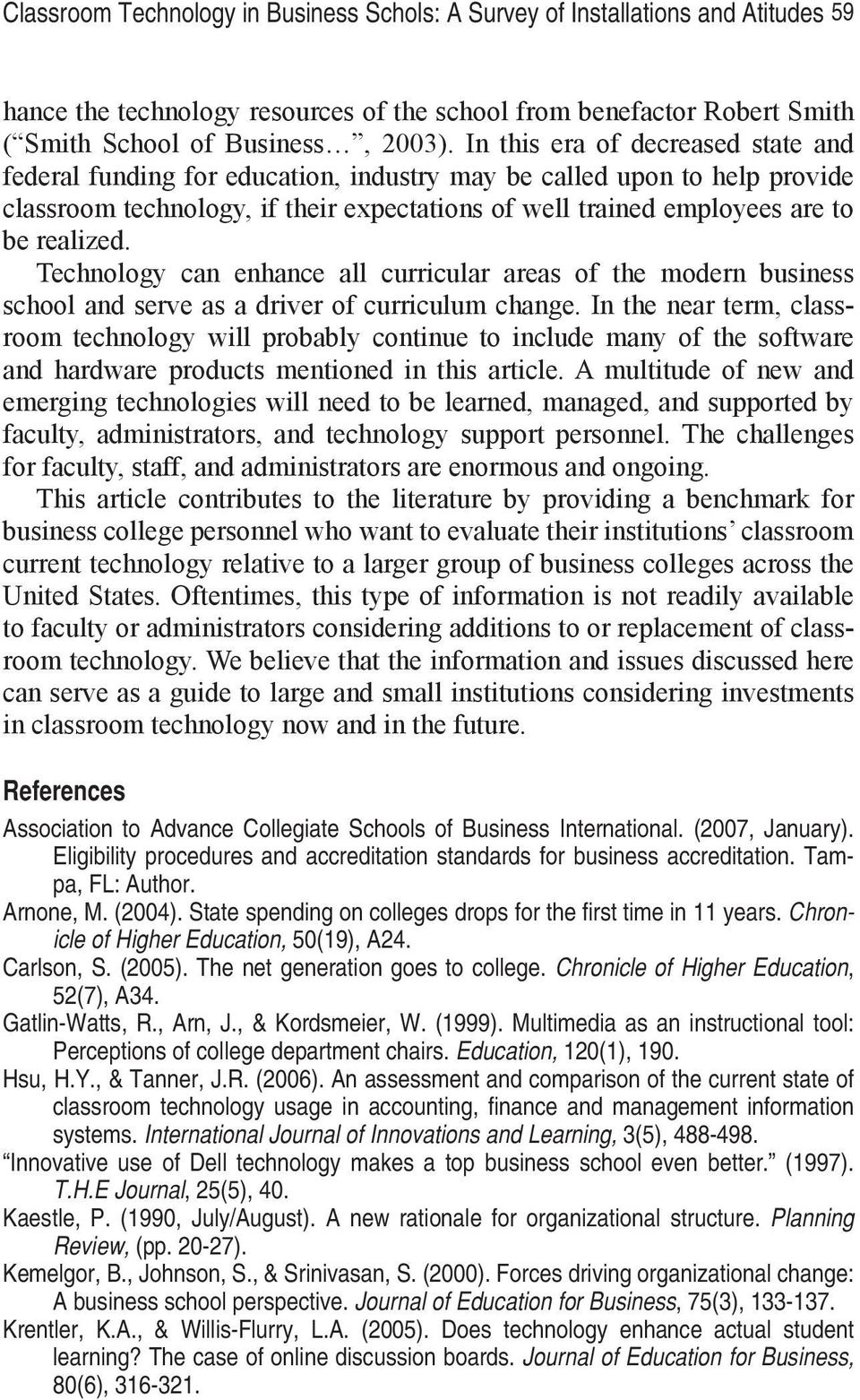 Technology can enhance all curricular areas of the modern business school and serve as a driver of curriculum change.