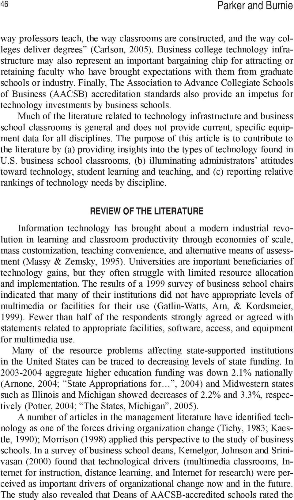industry. Finally, The Association to Advance Collegiate Schools of Business (AACSB) accreditation standards also provide an impetus for technology investments by business schools.