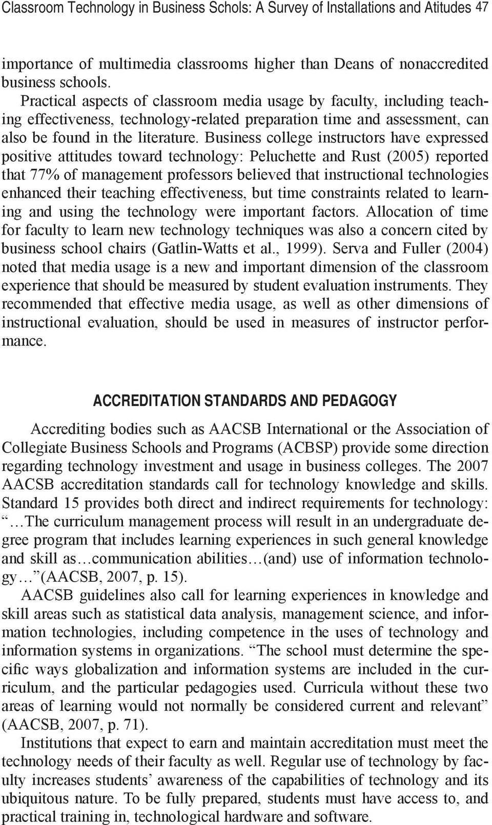 Business college instructors have expressed positive attitudes toward technology: Peluchette and Rust (2005) reported that 77% of management professors believed that instructional technologies