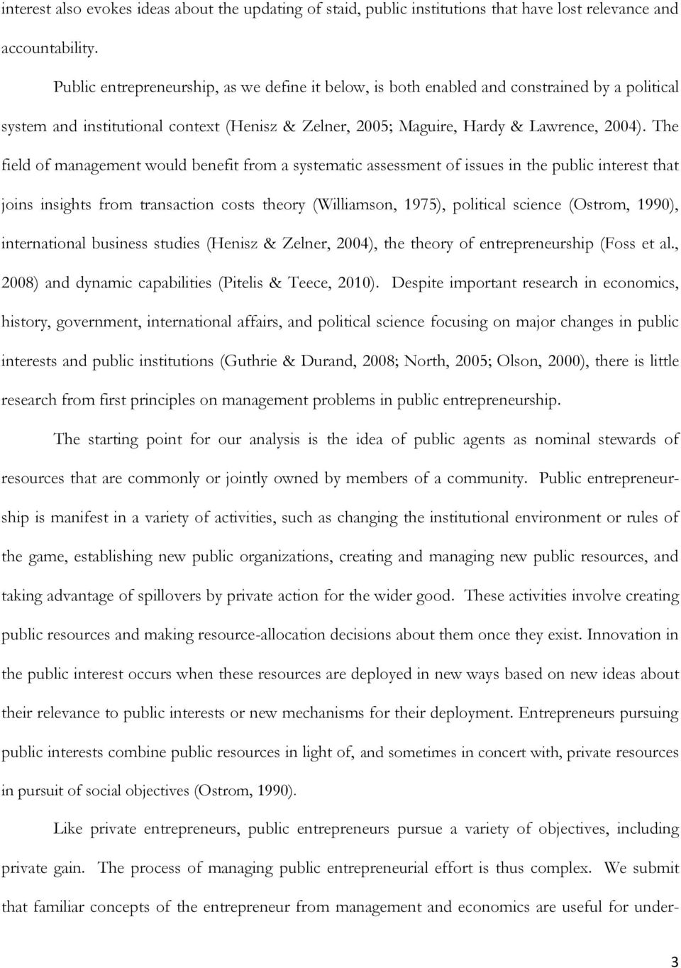 The field of management would benefit from a systematic assessment of issues in the public interest that joins insights from transaction costs theory (Williamson, 1975), political science (Ostrom,