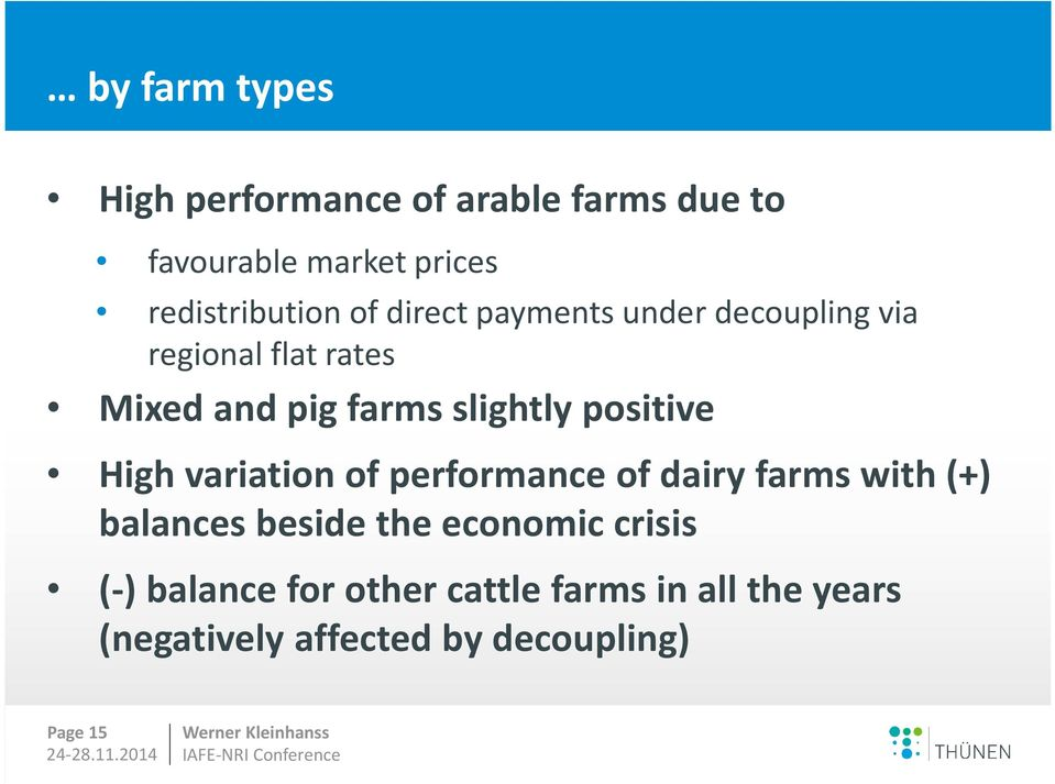 positive High variation of performance of dairy farms with (+) balances beside the economic
