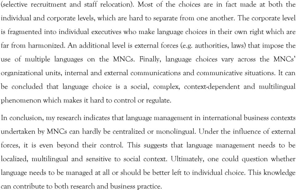 Finally, language choices vary across the MNCs organizational units, internal and external communications and communicative situations.