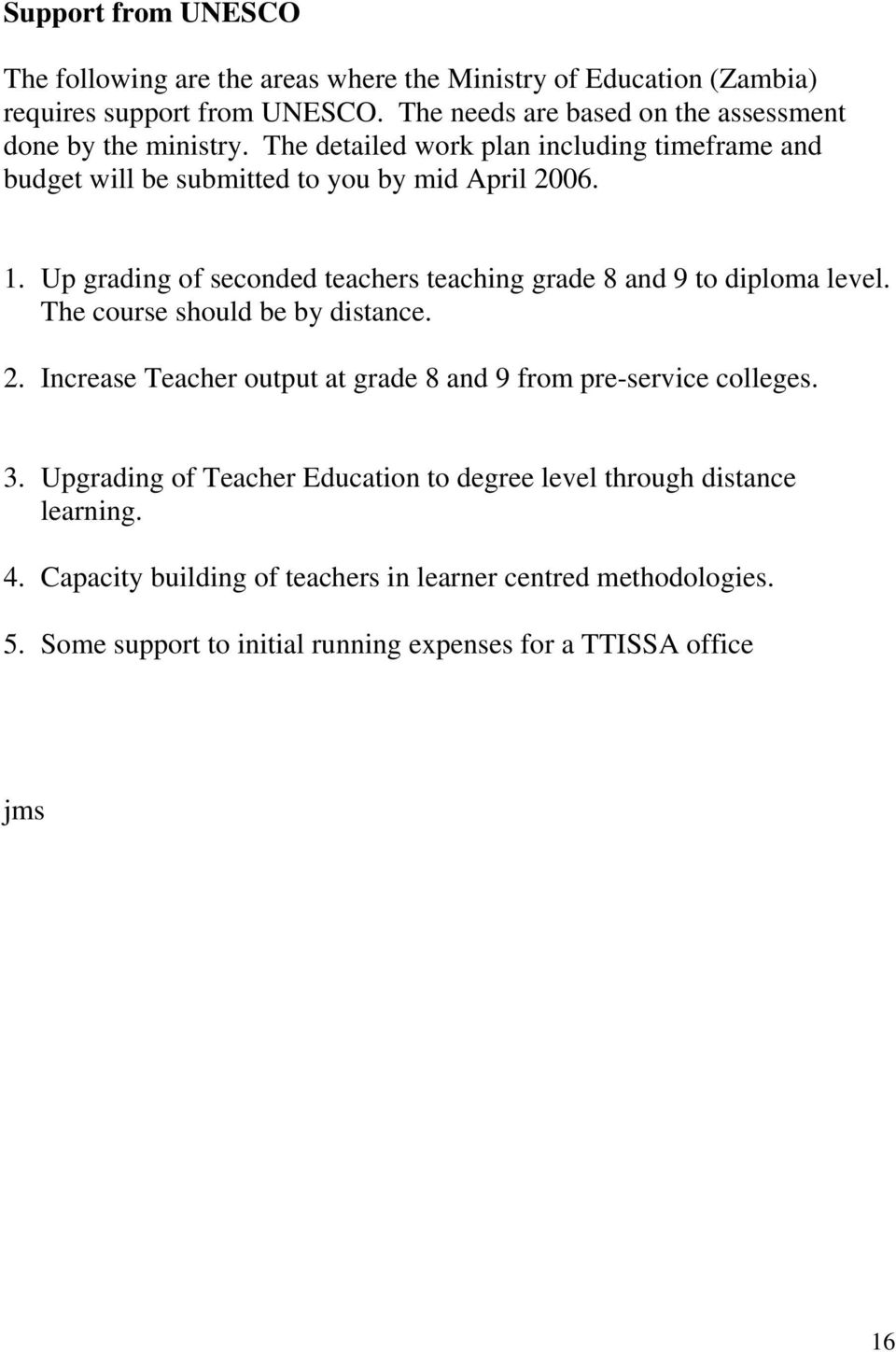 Up grading of seconded teachers teaching grade 8 and 9 to diploma level. The course should be by distance. 2.
