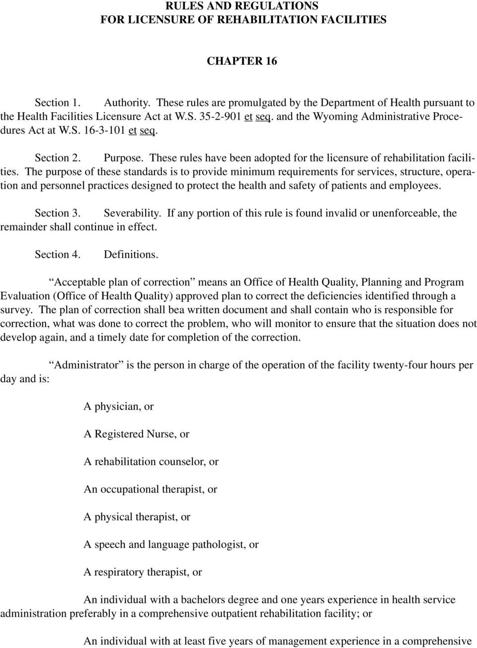 Section 2. Purpose. These rules have been adopted for the licensure of rehabilitation facilities.