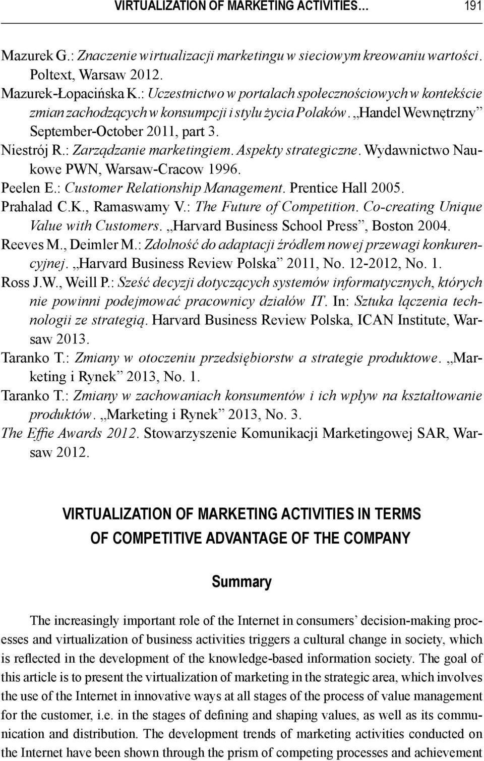: Zarządzanie marketingiem. Aspekty strategiczne. Wydawnictwo Naukowe PWN, Warsaw-Cracow 1996. Peelen E.: Customer Relationship Management. Prentice Hall 2005. Prahalad C.K., Ramaswamy V.