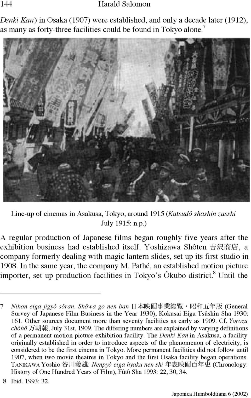 Yoshizawa Shôten, a company formerly dealing with magic lantern slides, set up its first studio in 1908. In the same year, the company M.