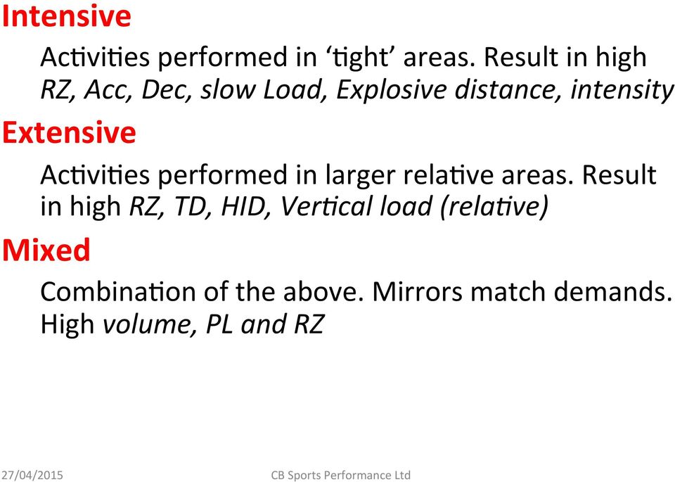 Extensive AcIviIes performed in larger relaive areas.