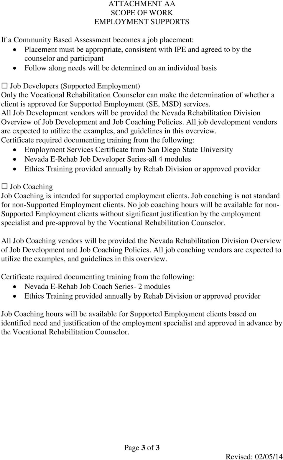 Supported Employment (SE, MSD) services. All Job Development vendors will be provided the Nevada Rehabilitation Division Overview of Job Development and Job Coaching Policies.