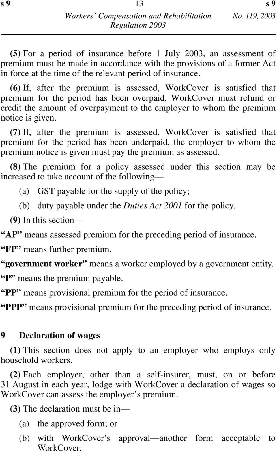(6) If, after the premium is assessed, WorkCover is satisfied that premium for the period has been overpaid, WorkCover must refund or credit the amount of overpayment to the employer to whom the
