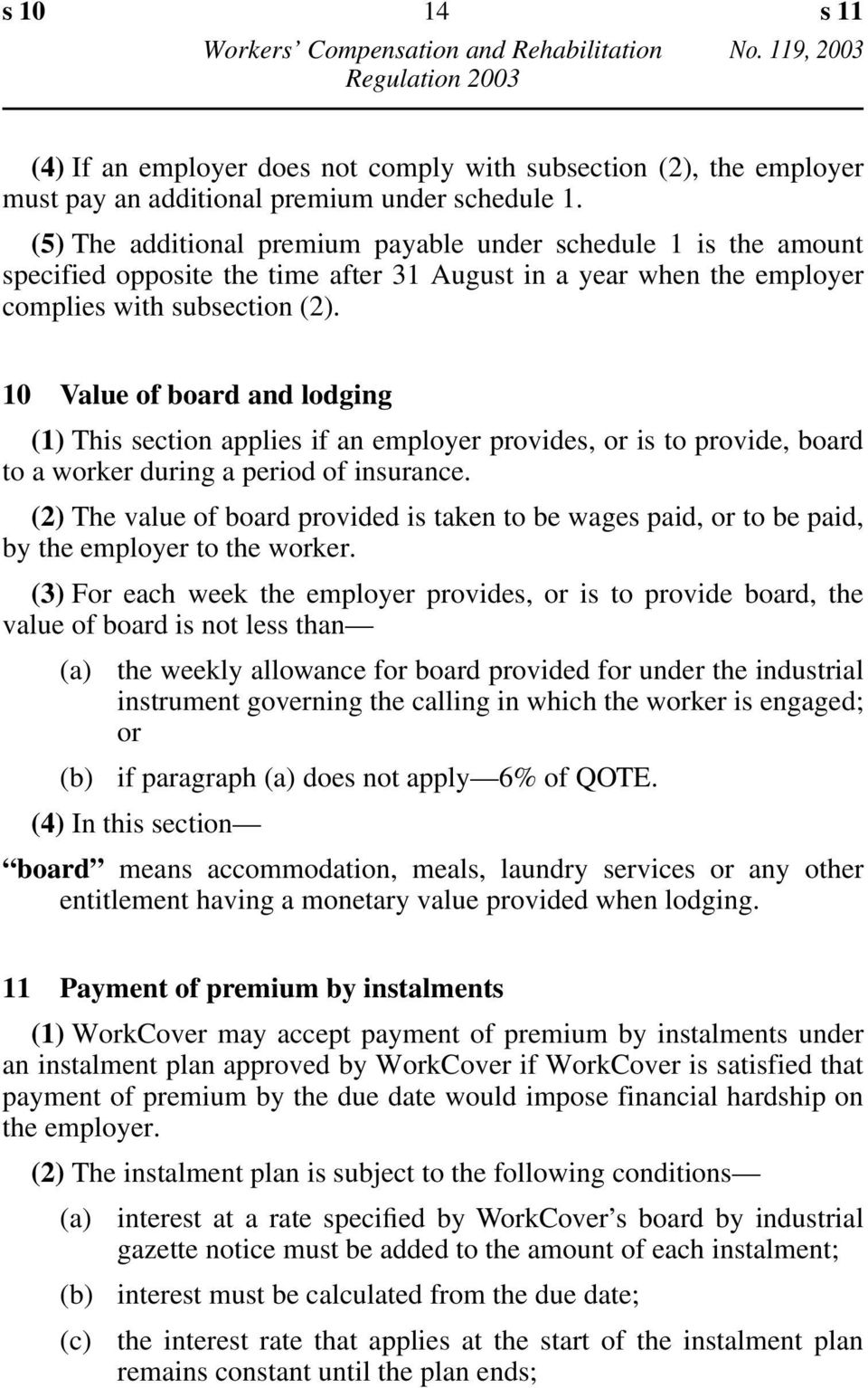 10 Value of board and lodging (1) This section applies if an employer provides, or is to provide, board to a worker during a period of insurance.