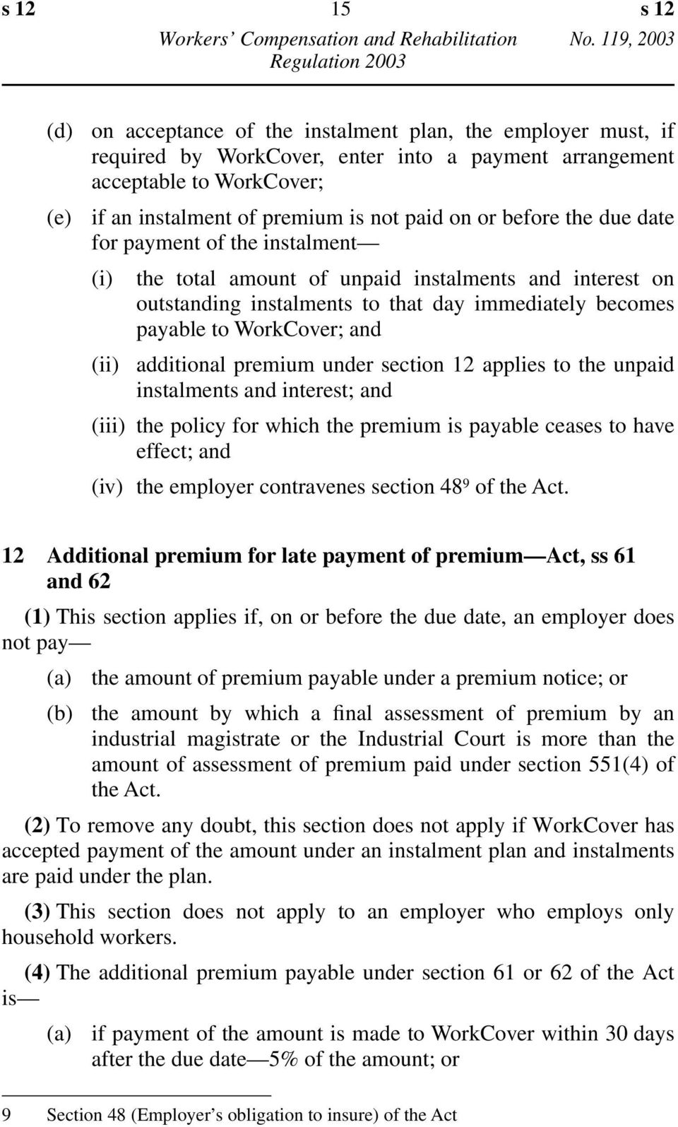 and (ii) additional premium under section 12 applies to the unpaid instalments and interest; and (iii) the policy for which the premium is payable ceases to have effect; and (iv) the employer