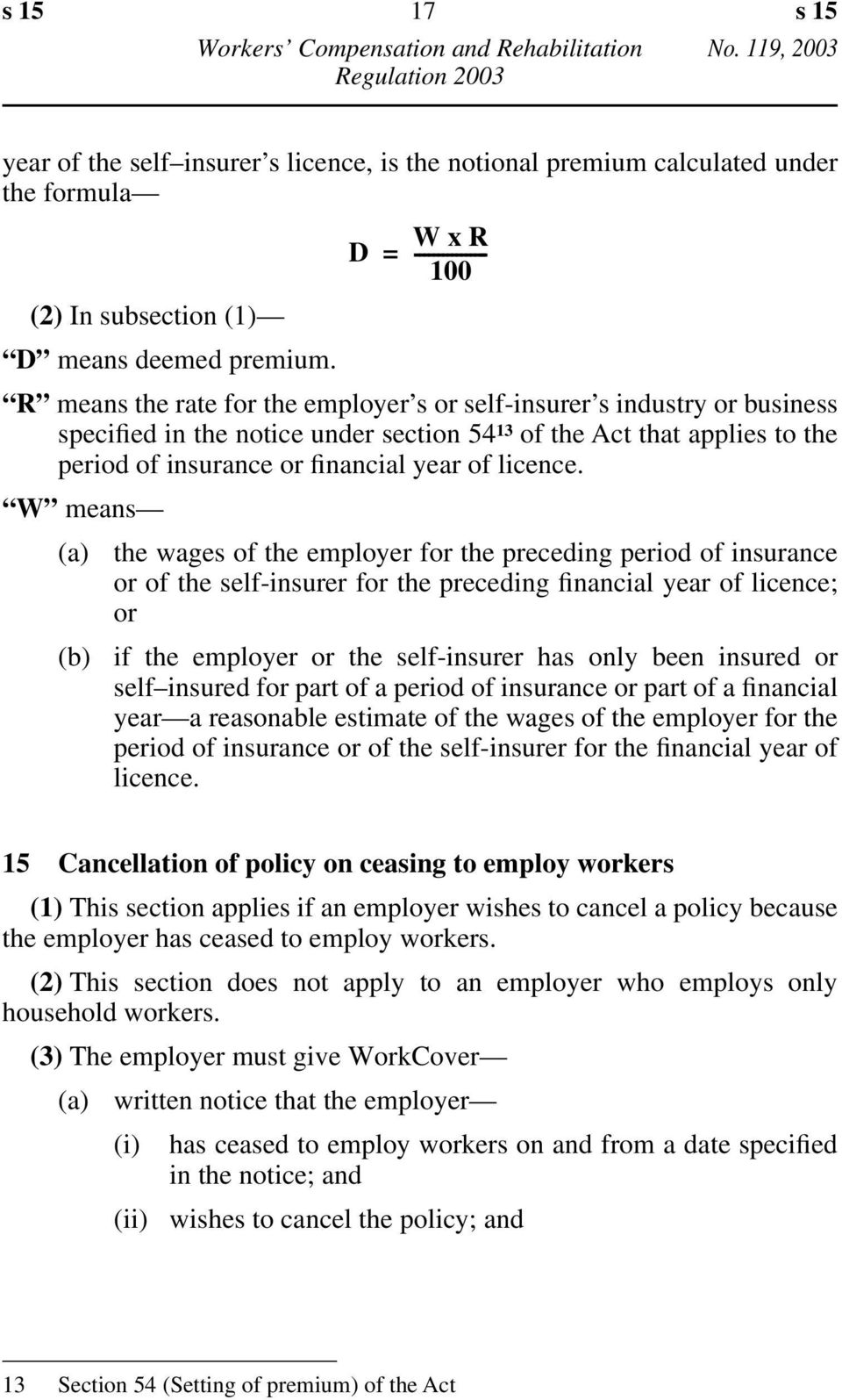 W means (a) the wages of the employer for the preceding period of insurance or of the self-insurer for the preceding financial year of licence; or (b) if the employer or the self-insurer has only