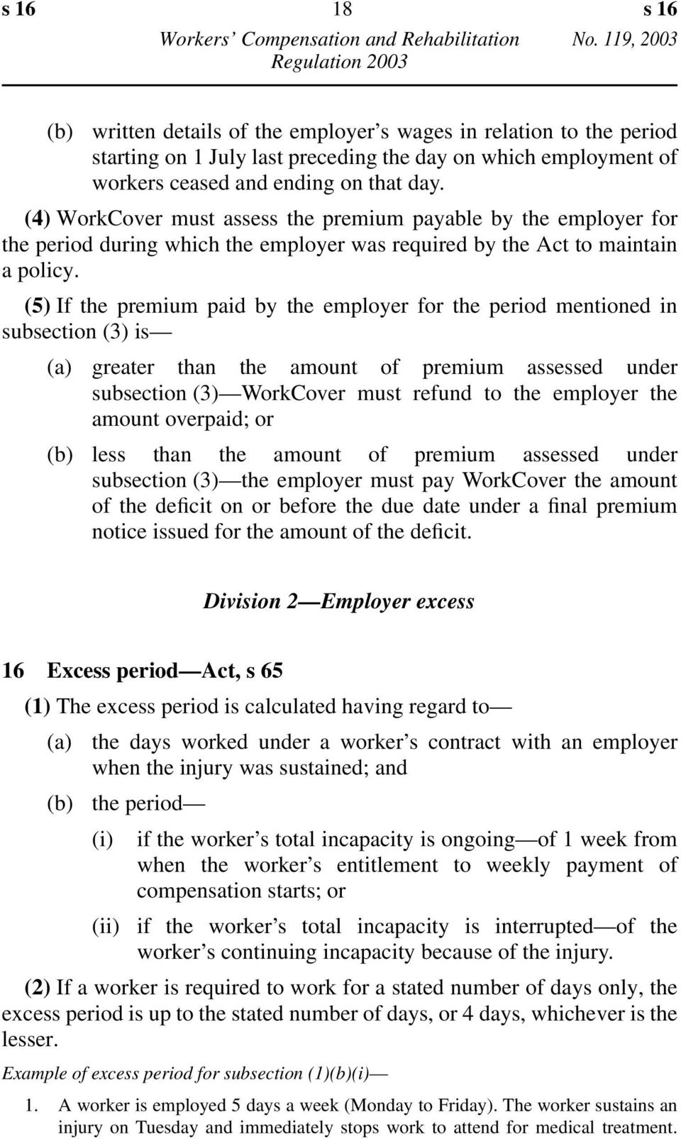 (5) If the premium paid by the employer for the period mentioned in subsection (3) is (a) greater than the amount of premium assessed under subsection (3) WorkCover must refund to the employer the