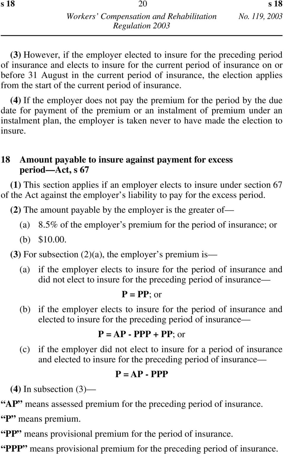 (4) If the employer does not pay the premium for the period by the due date for payment of the premium or an instalment of premium under an instalment plan, the employer is taken never to have made
