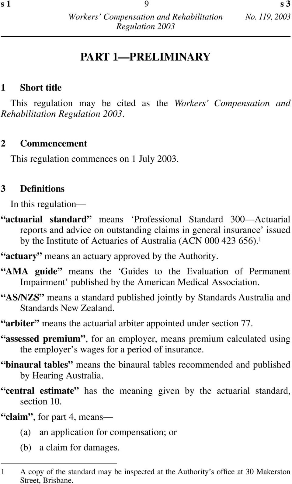 Australia (ACN 000 423 656). 1 actuary means an actuary approved by the Authority. AMA guide means the Guides to the Evaluation of Permanent Impairment published by the American Medical Association.