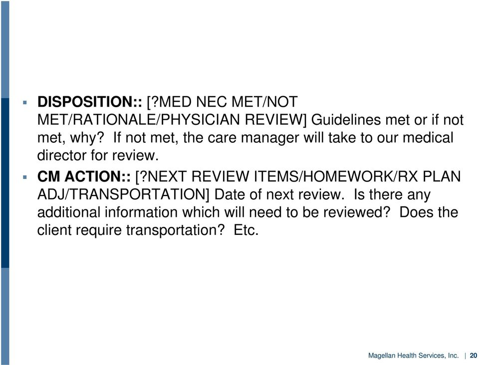 NEXT REVIEW ITEMS/HOMEWORK/RX PLAN ADJ/TRANSPORTATION] Date of next review.