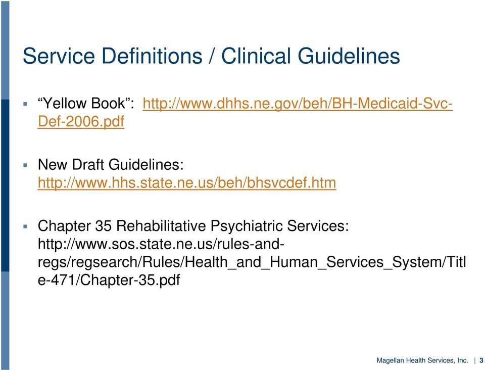 htm Chapter 35 Rehabilitative Psychiatric Services: http://www.sos.state.ne.
