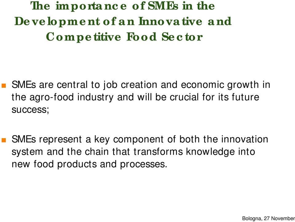 will be crucial for its future success; SMEs represent a key component of both the