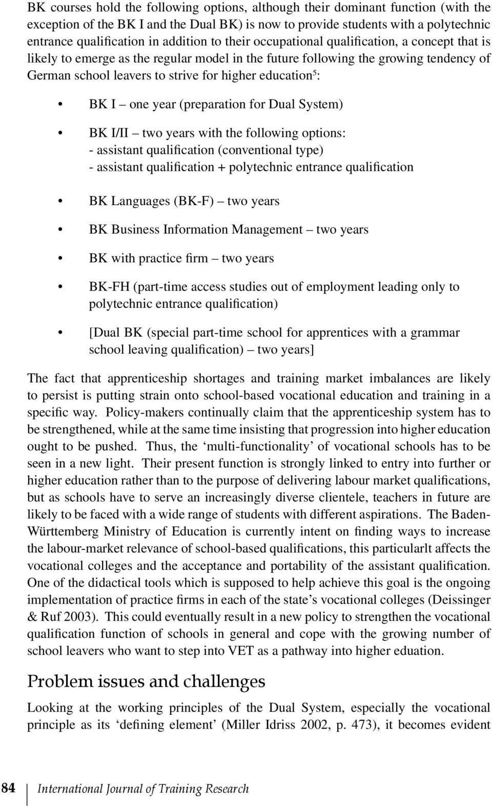 education 5 : BK I one year (preparation for Dual System) BK I/II two years with the following options: - assistant qualification (conventional type) - assistant qualification + polytechnic entrance
