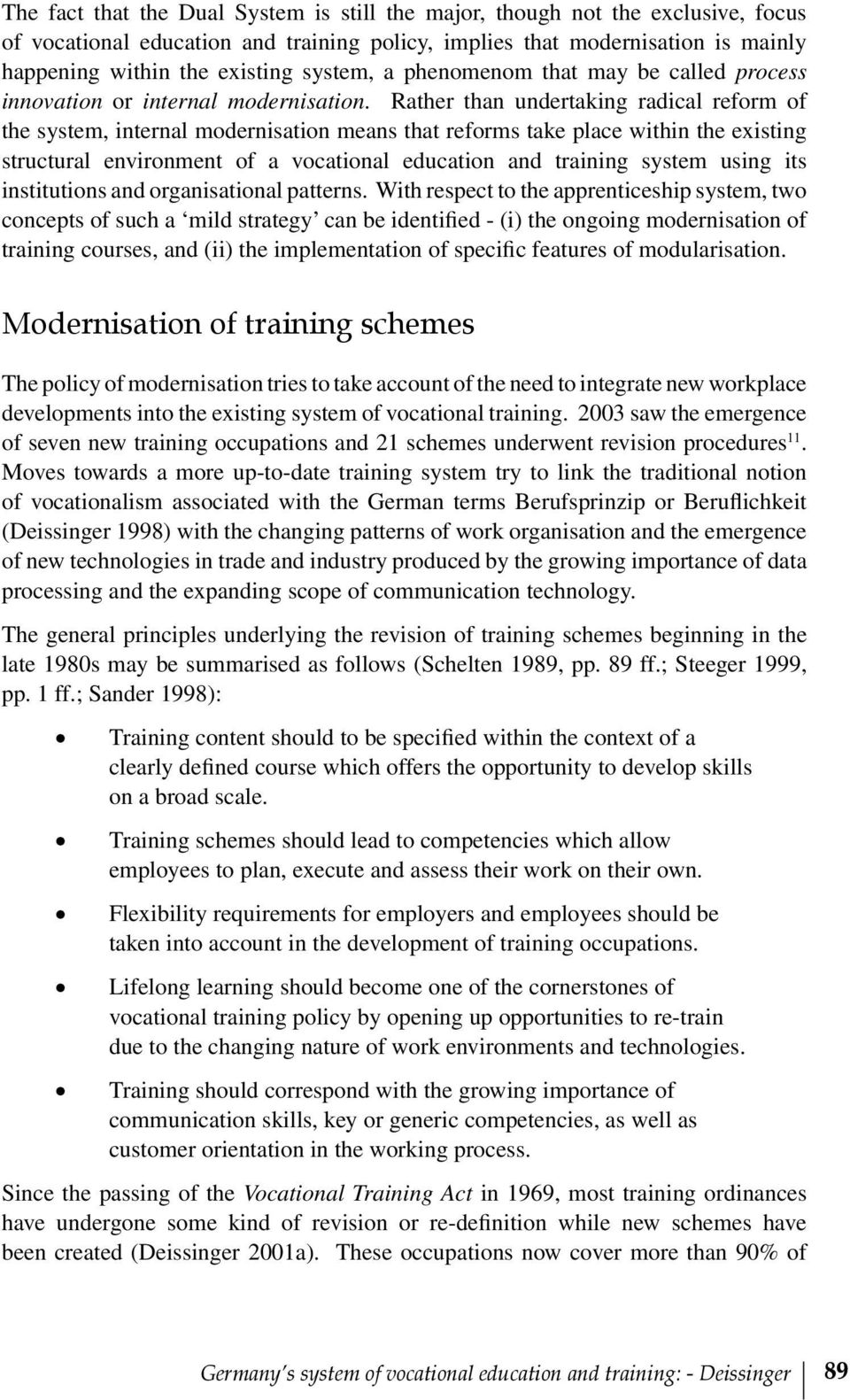 Rather than undertaking radical reform of the system, internal modernisation means that reforms take place within the existing structural environment of a vocational education and training system