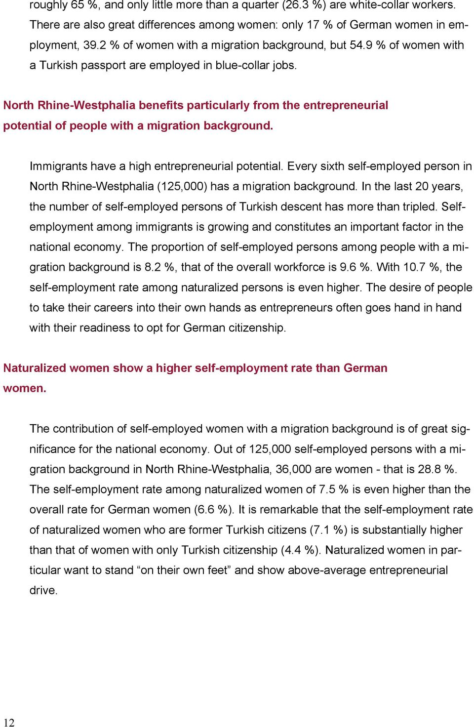 North Rhine-Westphalia benefits particularly from the entrepreneurial potential of people with a migration background. Immigrants have a high entrepreneurial potential.