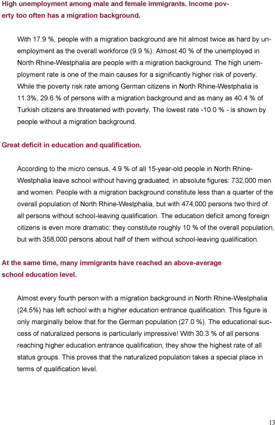 Almost 40 % of the unemployed in North Rhine-Westphalia are people with a migration background. The high unemployment rate is one of the main causes for a significantly higher risk of poverty.