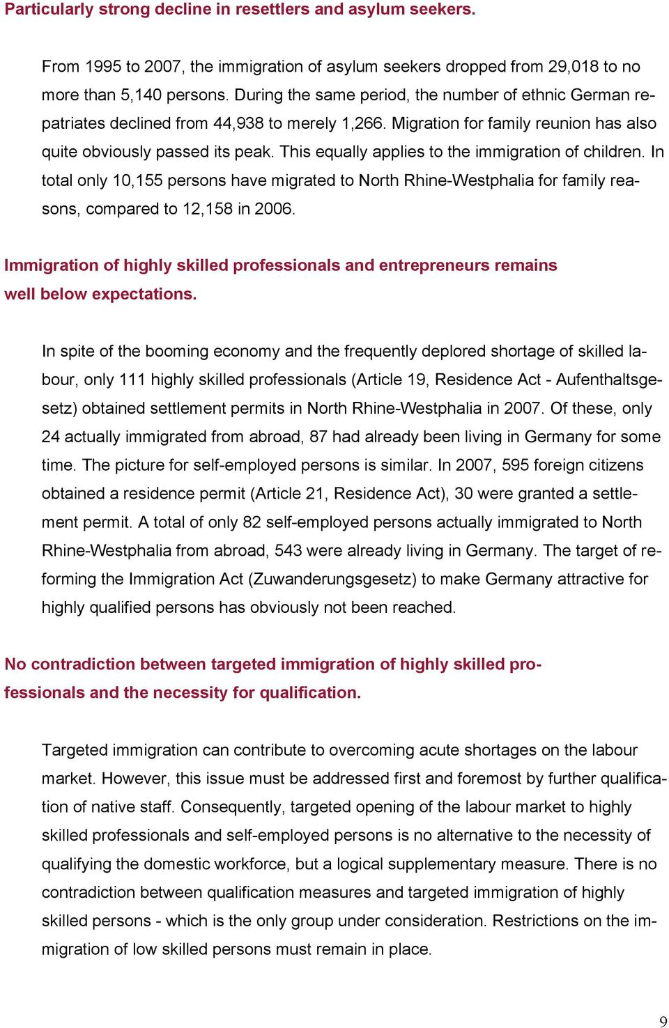 This equally applies to the immigration of children. In total only 10,155 persons have migrated to North Rhine-Westphalia for family reasons, compared to 12,158 in 2006.