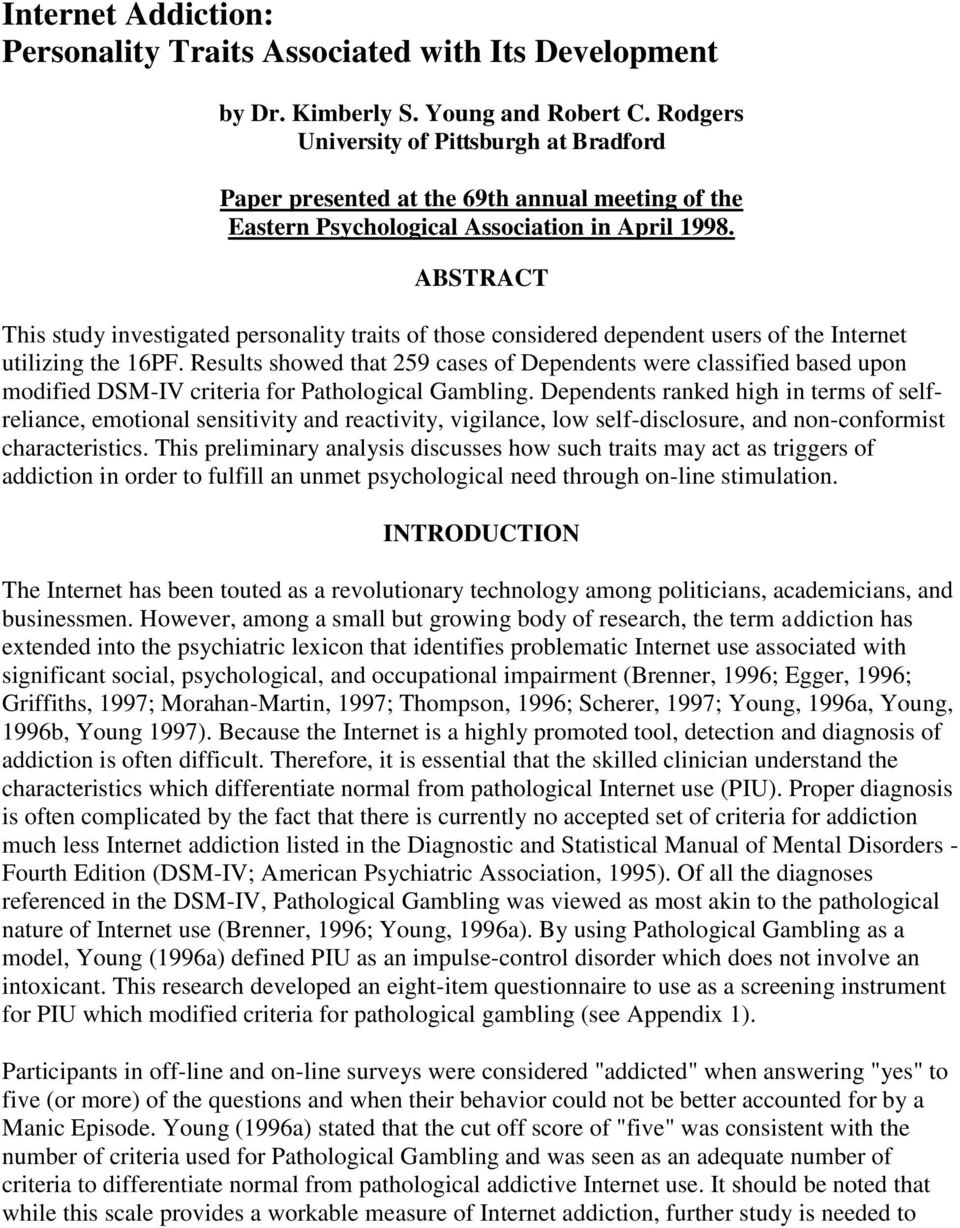 ABSTRACT This study investigated personality traits of those considered dependent users of the Internet utilizing the 16PF.